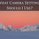 what camera settings should I use - feature image